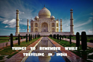 Things to remember while travelling in India